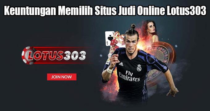 Keuntungan Memilih Situs Judi Online Lotus303
