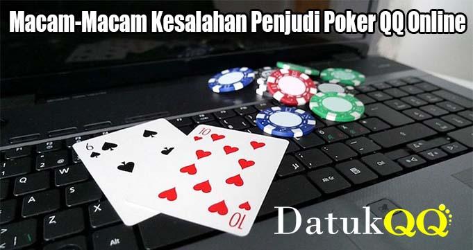 Macam-Macam Kesalahan Penjudi Poker QQ Online