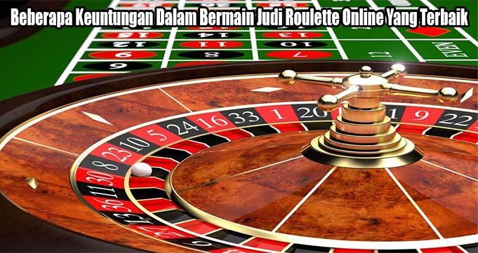 Beberapa Keuntungan Dalam Bermain Judi Roulette Online Yang Terbaik
